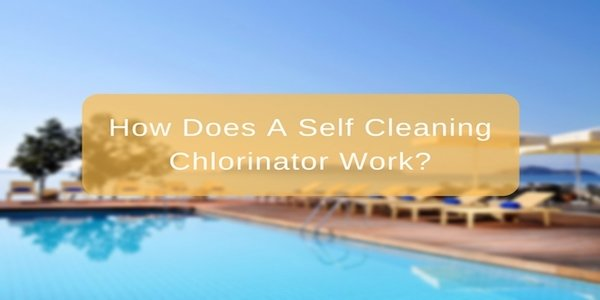 How Does A Self Cleaning Saltwater Chlorinator Work